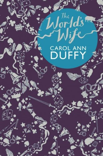 the worlds wife carol ann duffy Duffy's 1999 collection the world's wife gives the women behind the scenes –  from mrs midas to queen kong – a glorious and powerful voice.
