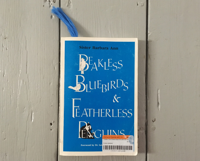 Beakless Bluebirds and Featherless Penguins by Sister Barbara Ann