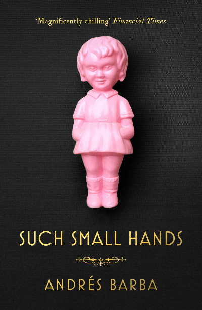 Such Small Hands by Andes Barba
