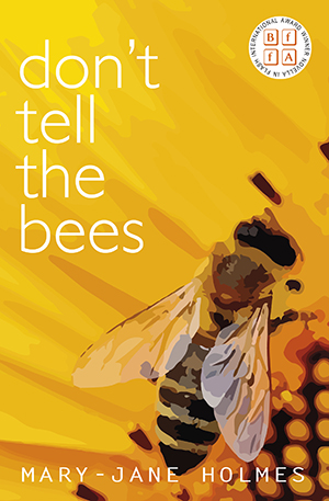 Don't Tell The Bees by Mary-Jane Holmes